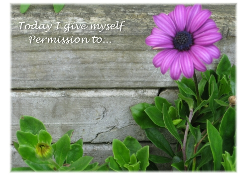 I give myself permission to...